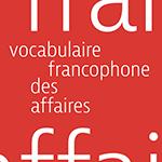 Vocabulaire francophone des affaires